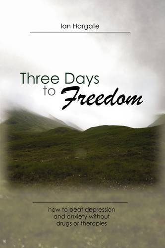 Download Three Days to Freedom; How to Beat Depression and Anxiety Without Drugs or Therapies PDF