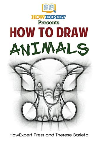 How To Draw Animals: Your Step-By-Step Guide To Drawing Animals (Step By Step Guide To Drawing Animals)