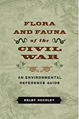 Kelby Ouchley: Flora and Fauna of the Civil War : An Environmental Reference Guide (Hardcover); 2010 Edition Hardcover