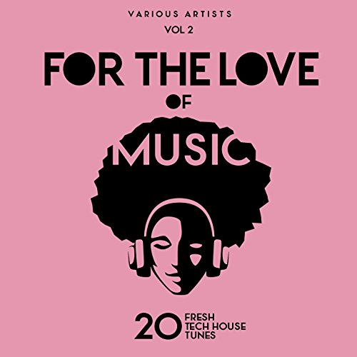 For The Love Of Music (20 Fresh Tech House Tunes), Vol. 2 - Music House Tech Love