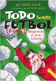 A por ellos. Todo sobre el fútbol o casi LIBROS INFANTILES Y JUVENILES: Amazon.es: Plaza, José María: Libros