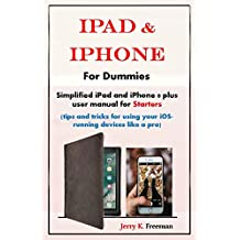 iPad & iPhone For Dummies: Simplified iPad and iPhone 8 plus user manual for Starters (tips and tricks for using your iOS-running devices like a pro)