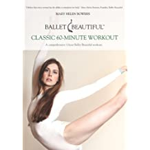 Ballet Beautiful Classic 60-Minute Workout by Mary Helen Bowers