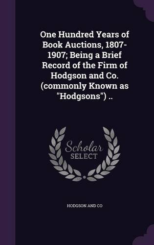 """One Hundred Years of Book Auctions, 1807-1907; Being a Brief Record of the Firm of Hodgson and Co. (commonly Known as """"Hodgsons"""") .. PDF"""