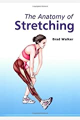 The Anatomy of Stretching by Brad Walker (2007) Paperback Paperback