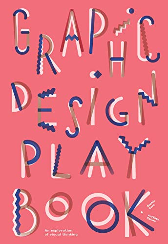Graphic Design Play Book: An Exploration of Visual Thinking (Logo, Typography, Website, Poster, Web, and Creative Design) (Creative Thinking Coloring Book)