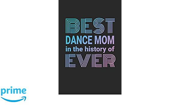 And Homework Scheduler For Busy Dance Moms Datebook Best Dance Mom In The History Of Ever 2019-2020 Academic Year Planner