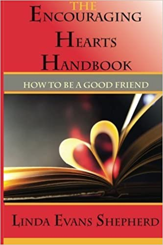 Book The Encouraging Hearts Handbook: How to Be a Good Friend by Linda Evans Shepherd (2014-01-03)