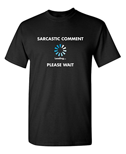 Sarcastic Comment Loading Funny Novelty Graphic Sarcastic T Shirt 5XL Black