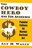 The Cowboy Hero and Its Audience, Alf H. Walle, 0879728116