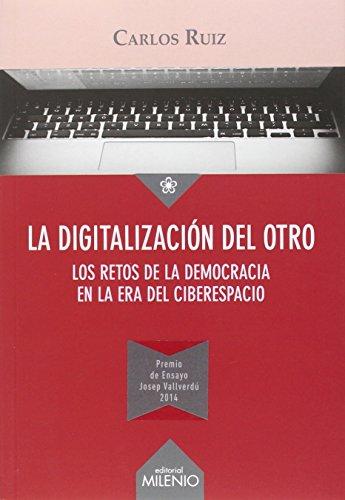 Descargar Libro La Digitalización Del Otro: Los Retos De La Democracia En La Era Del Ciberespacio Carlos Miguel Ruiz Caballero