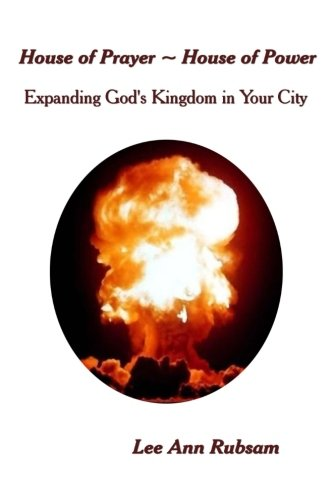 House of Prayer ~ House of Power: Expanding God's Kingdom in Your City