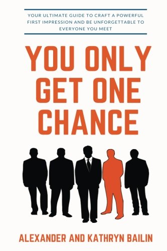 Download You Only Get One Chance: Your Ultimate Guide to Craft a Powerful First Impression and be Unforgettable to Everyone You Meet pdf epub