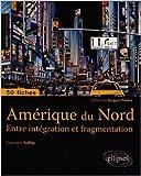 Amérique du Nord Entre Intégration et Fragmentation 50 Fiches Cartes en Couleur de Corentin Sellin ( 25 mars 2014 )