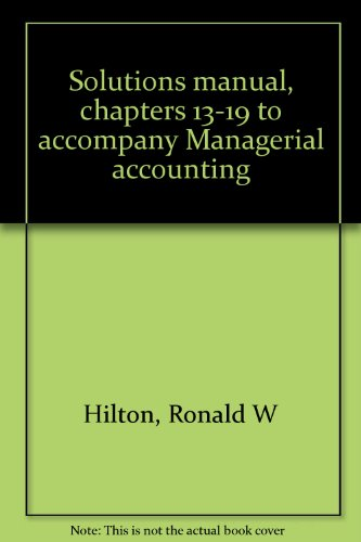 Solutions manual, chapters 13-19 to accompany Managerial accounting