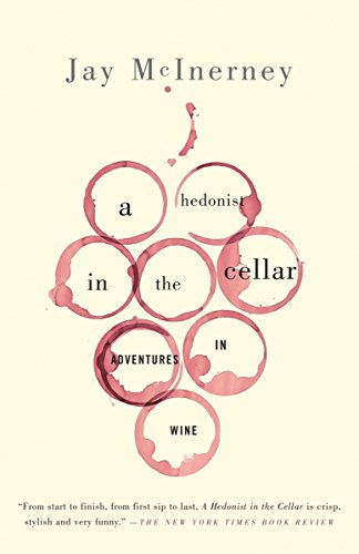 A Hedonist in the Cellar: Adventures in Wine by Jay McInerney