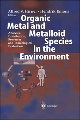 Download online Organic Metal and Metalloid Species in the Environment: Analysis, Distribution, Processes and Toxicological Evaluation PDF, azw (Kindle), ePub
