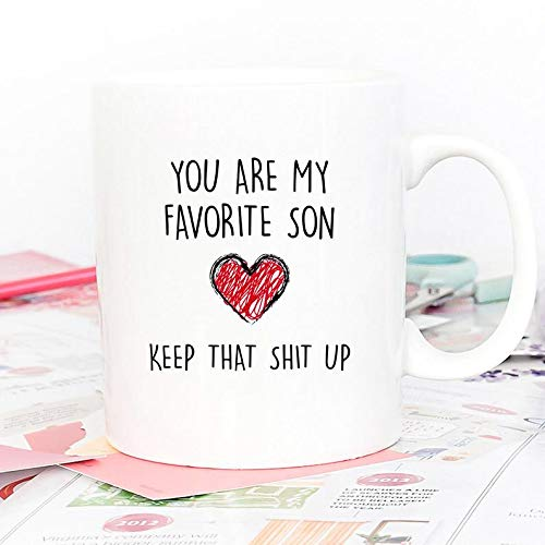 To My Son, You Are My Favorite Son Keep That Shit Up, Gift Mug For Son, Son Coffee Mug, No 1 Son (No One Gives A Shit About Me)