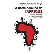 La dette odieuse de l'Afrique: Comment l'endettement et la fuite des capitaux ont saigné un continent (French Edition)