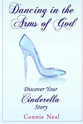 Dancing in the Arms of God: Discover Your Cinderella Story