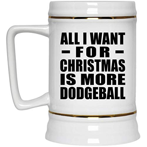 All I Want For Christmas Is More Dodgeball - Beer Stein, Ceramic Beer Mug, Best Funny Gag Gift Idea for Family Friend Birthday Bday Xmas Wedding Anniversary