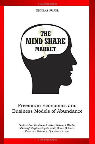 Download The Mind Share Market: Freemium Economics and Business Models of Abundance ebook