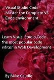 Visual Studio Code - Master the Complete VS Code