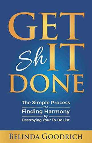 Book: Get It Done - The Simple Process for Finding Harmony by Destroying Your To-Do List by Belinda Goodrich