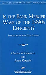 Is the Bank Merger Wave of the 1990s Efficient?: Lessons from Nine Case Studies (AEI Studies on Financial Market Deregulation)