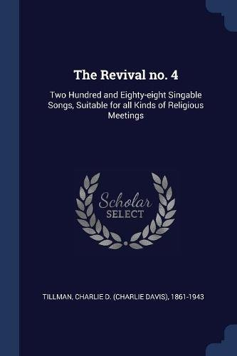 Download The Revival no. 4: Two Hundred and Eighty-eight Singable Songs, Suitable for all Kinds of Religious Meetings pdf epub