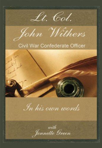 Lt Col John Withers, Civil War Confederate Officer, In His Own Words: American Civil War Journal of Asst Adjt General for Jefferson Davis, records of civil war life, battles, history