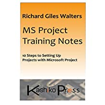 MS Project Training Notes: 10 Steps to setting up Projects with Microsoft Project