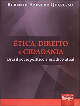 Ética, Direito e Cidadania. Brasil Sociopolítico e Jurídico Atual: Amazon.es: Ruben de Azevedo Quaresma: Libros