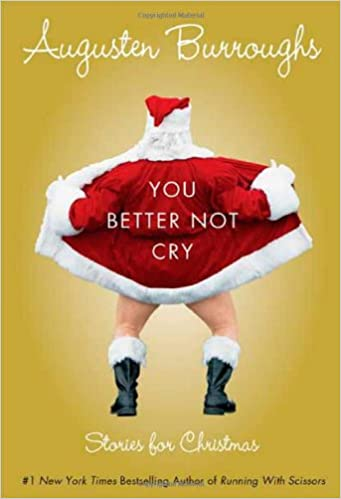 You Better Not Cry: Stories for Christmas: Augusten Burroughs ...