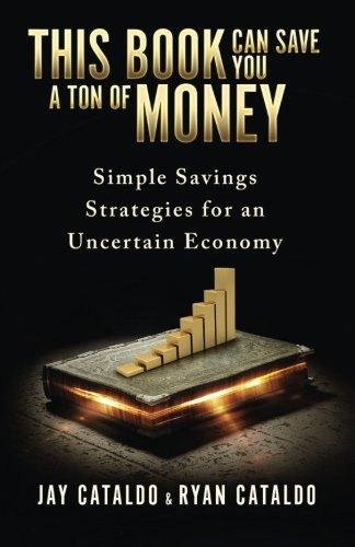 This Book Can Save You A Ton Of Money: Simple Savings Strategies for an Uncertain Economy