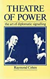 Theatre of Power : The Art of Diplomatic Signalling, Cohen, Raymond, 0582494761