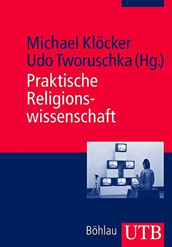 Praktische Religionswissenschaft. Ein Handbuch für Studium und Beruf Broschiert – 22. Oktober 2008 Michael Klöcker (Hrsg.) Udo Tworuschka (Hrsg.) UTB Stuttgart