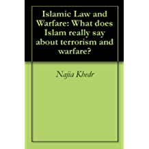 Islamic Law and Warfare: What does Islam really say about terrorism and warfare?