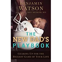 New Dad's Playbook, The: Gearing Up for the Biggest Game of Your Life