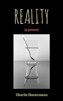 Reality: a primer by [Huenemann, Charlie]