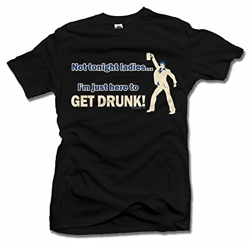 - NOT TONIGHT LADIES I'M JUST HERE TO GET DRUNK S Black Men's Tee (6.1oz)
