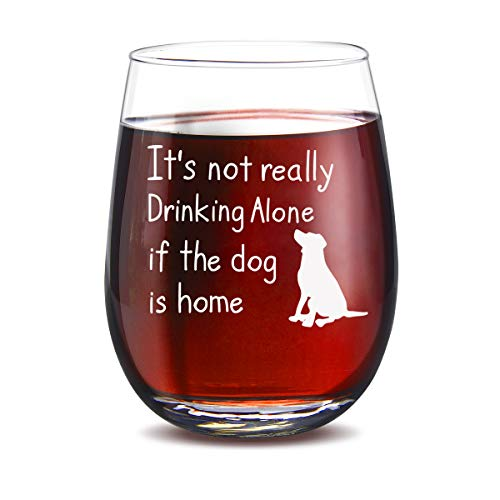 Its not really drinking alone if the dog is home stemless wine glass, 15 oz Perfect gifts for Women Men
