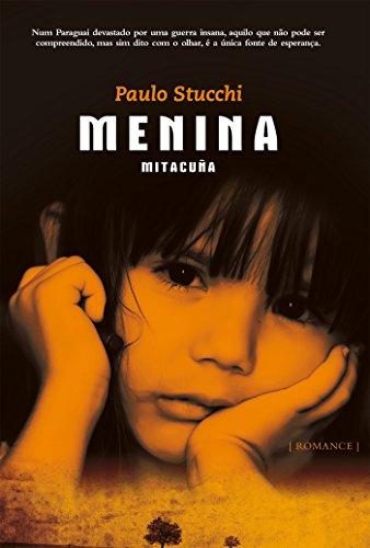 Menina Mitacuña: Num paraguai devastado por uma guerra insana, aquilo que não pode ser compreendido, mas sim dito com o olhar, é a única fonte de esperança.
