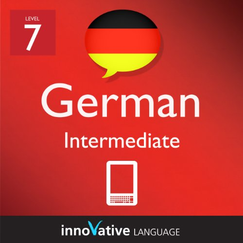 Learn German - Level 7: Intermediate German Volume 1 (Enhanced Version): Lessons 1-25 with Audio (Innovative Language Series - Learn German from Absolute Beginner to Advanced)