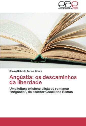 Angústia: os descaminhos da liberdade: Uma leitura existencialista do romance ''Angústia'', do escritor Graciliano Ramos (Portuguese Edition) by Editorial Académica Española