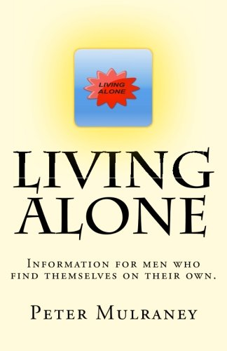 Living Alone: Information for men who find themselves on their own. (Volume 4)