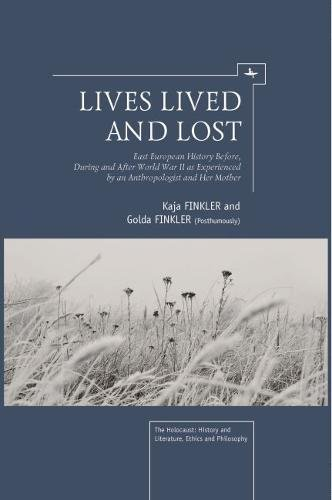 Lives Lived and Lost: East European History Before, During, and After World War II as Experienced by an Anthropologist a