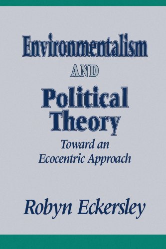Environmentalism and Political Theory: Toward an Ecocentric Approach (SUNY series in Environmental Public Policy)