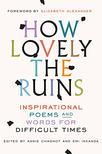 How Lovely the Ruins: Inspirational Poems and Words for Difficult Times by Spiegel & Grau