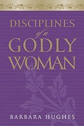 By Barbara Hughes - Disciplines of a Godly Woman (1/18/06)